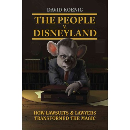 The People V  Disneyland  How Lawsuits   Lawyers Transformed The Magic