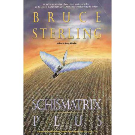 Schismatrix Plus: Includes Schismatrix and Selected Stories from Crystal Express by
