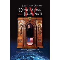 Confessions of an Illuminati Volume IV : American Renaissance 2.0 and the missing link from the Invisible World (Paperback)
