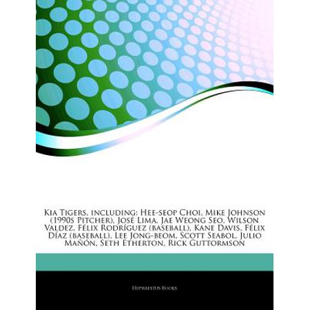 Articles on Kia Tigers, Including: Hee-Seop Choi, Mike Johnson (1990s Pitcher), Jose Lima, Jae Weong Seo,... by