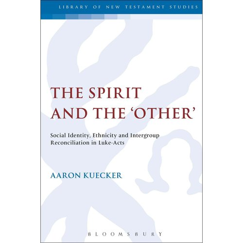 The Spirit and the 'Other': Social Identity, Ethnicity and Intergroup Reconciliation in Luke-Acts