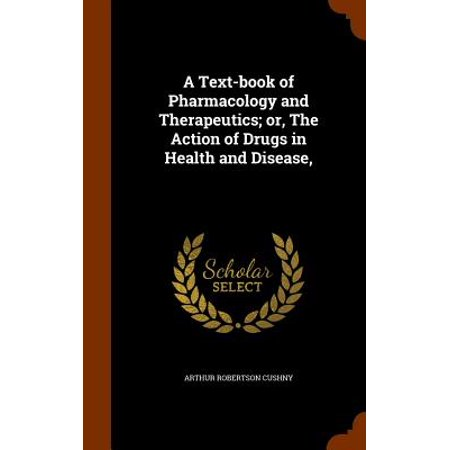 A Text-Book of Pharmacology and Therapeutics; Or, the Action of Drugs in Health and (Robertson Ave)