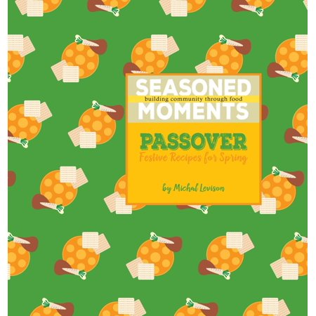 Seasoned Moments : Passover: Festive Recipes for Spring