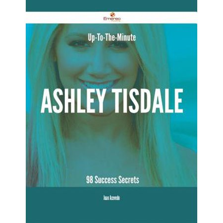 Up-To-The-Minute Ashley Tisdale - 98 Success Secrets - eBook (Ashley Tisdale Halloween)
