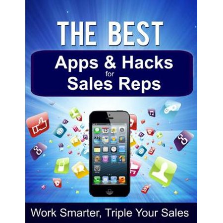 The Best Apps & Hacks for Sales Reps - Work Smarter, Triple Your Sales -