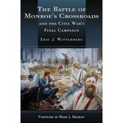 The Battle of Monroe's Crossroads : And the Civil War's Final Campaign