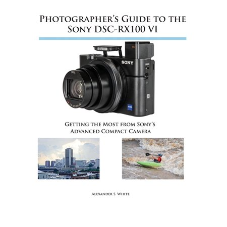 - Photographer's Guide to the Sony Dsc-Rx100 VI: Getting the Most from Sony's Advanced Compact Camera (Paperback)