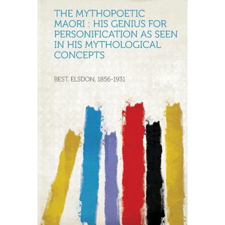 The Mythopoetic Maori : His Genius for Personification as Seen in His Mythological (All The Best In Maori)