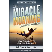 The Miracle Morning for Network Marketers : Grow Yourself First to Grow Your Business Fast