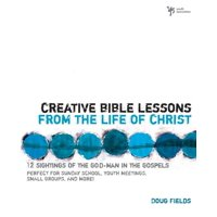Creative Bible Lessons: Creative Bible Lessons from the Life of Christ: 12 Ready-To-Use Bible Lessons for Your Youth Group (Paperback)
