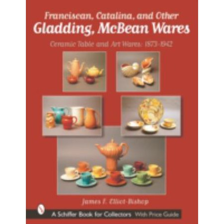 Franciscan, Catalina, and Other Gladding, McBean Wares: Ceramic Table and Art Wares 1873-1942