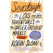 Sourdough : or, Lois and Her Adventures in the Underground Market: A Novel