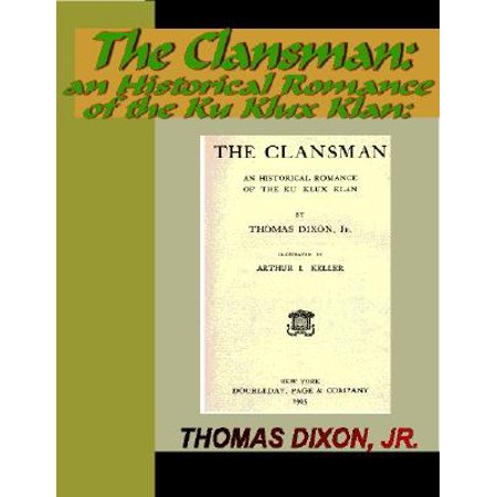 The Clansman: An Historical Romance of the Ku Klux Klan -