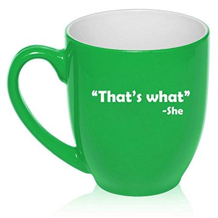 16 oz Large Bistro Mug Ceramic Coffee Tea Glass Cup That's What She Said (Green) ()