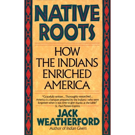 Native Roots : How the Indians Enriched America
