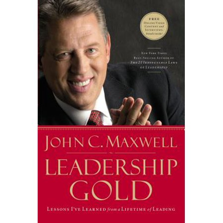 Leadership Gold : Lessons I've Learned from a Lifetime of Leading