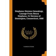 Stephens-Stevens Genealogy, Lineage from Henry Stephens, or Stevens of Stonington, Connecticut, 1668 Paperback