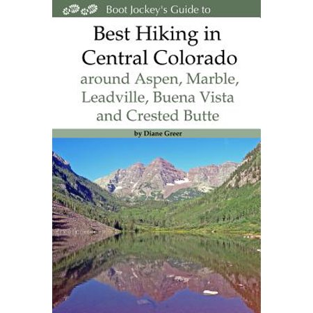 Best Hiking in Central Colorado Around Aspen, Marble, Leadville, Buena Vista and Crested