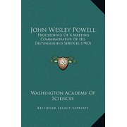 John Wesley Powell : Proceedings of a Meeting Commemorative of His Distinguished Services (1903)