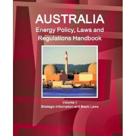 Australia Energy Policy  Laws And Regulations Handbook Volume 1 Strategic Information And Basic Laws