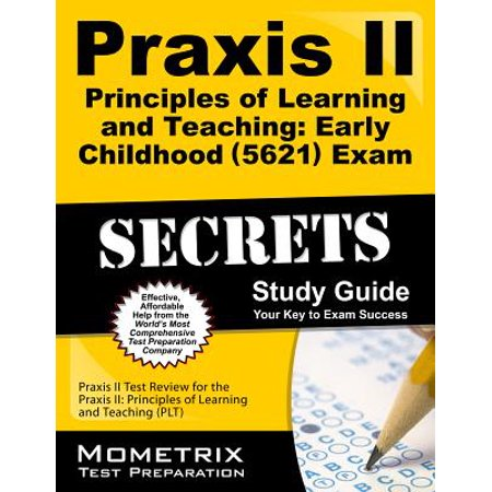 Praxis II Principles of Learning and Teaching: Early Childhood (5621) Exam Secrets Study Guide : Praxis II Test Review for the Praxis II: Principles of Learning and Teaching
