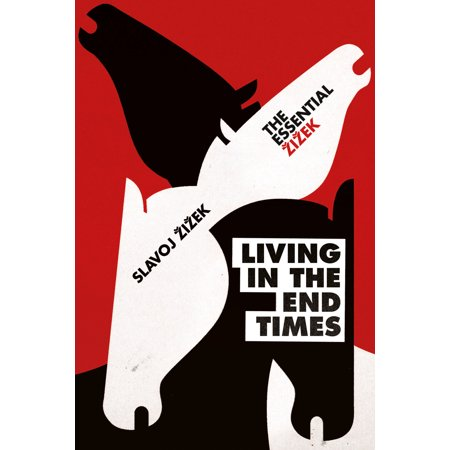 Living in the End Times (Slavoj Zizek Living In The End Times)