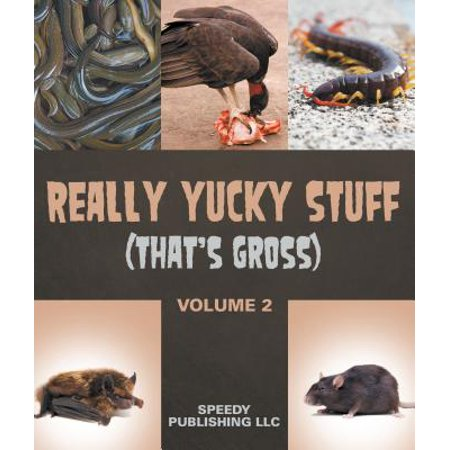 Really Yucky Stuff (That's Gross Volume 2) - eBook (Gross Stuff For Halloween)