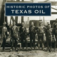 Historic Photos: Historic Photos of Texas Oil (Hardcover)