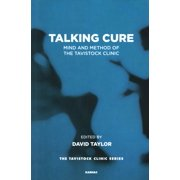 Talking Cure : Mind and Method of the Tavistock Clinic