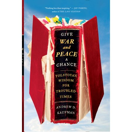Give War and Peace a Chance : Tolstoyan Wisdom for Troubled