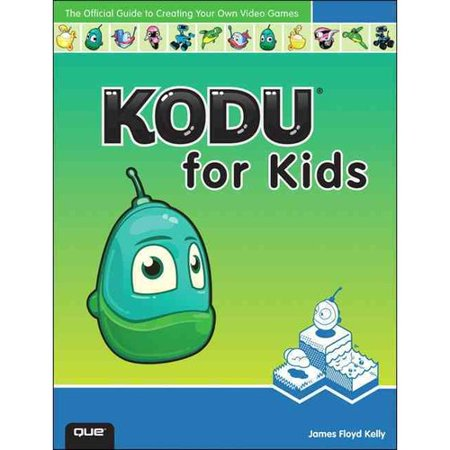 Kodu for Kids: The Official Guide to Creating Your Own Video Games by