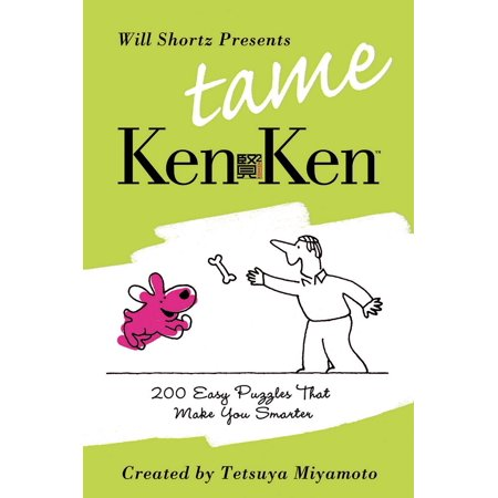 Will Shortz Presents Tame KenKen : 200 Easy Logic Puzzles That Make You  Smarter