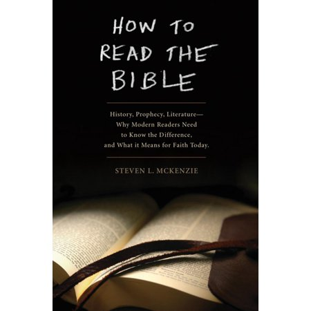 How to Read the Bible: History, Prophecy, Literature--Why Modern Readers Need to Know the Difference and What It Means for Faith Today -