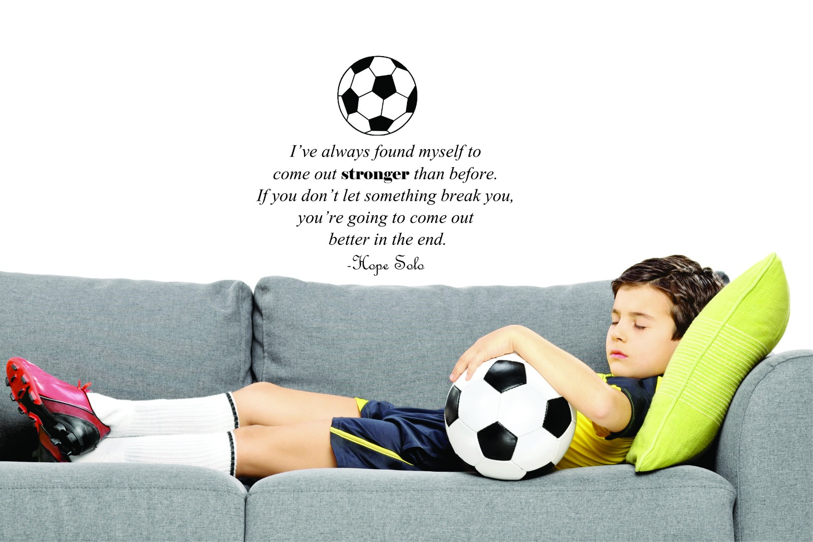 Custom Decals Don't Let Something Break You, Your Going To Come Out Better Hope Solo Quote Soccer... by Design With Vinyl
