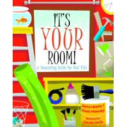 It's Your Room : A Decorating Guide for Real Kids