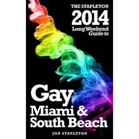 Miami & South Beach: The Stapleton 2014 Long Weekend Gay Guide - eBook (Halloween Party Miami Beach 2017)