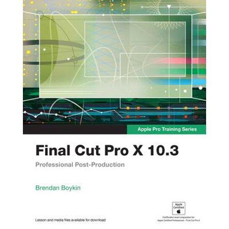 New Final Cut - Final Cut Pro X 10.3 : Professional Post-Production