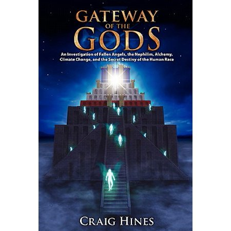 Gateway of the Gods : An Investigation of Fallen Angels, the Nephilim, Alchemy, Climate Change, and the Secret Destiny of the Human