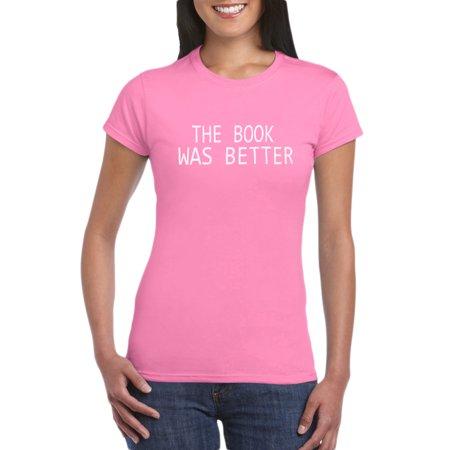 The Book Was Better Book Lover T-Shirt Gift Idea for Women Girls- Birthday, Valentine's Day, Christmas Gift Funny Gag Tee for Family Member ()