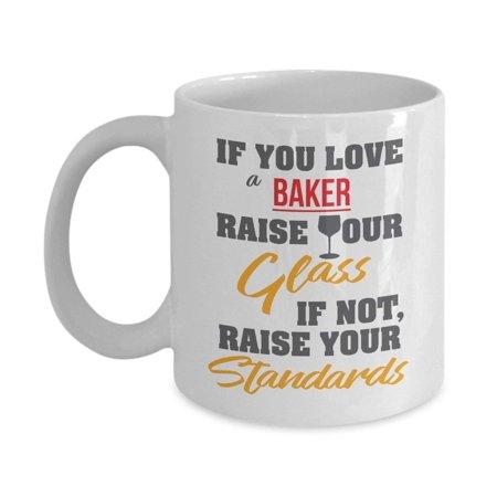 If You Love A Baker Raise Your Glass Coffee & Tea Gift Mug, Birthday Gifts for Cookie, Cake, Cupcake & Pizza Bakers