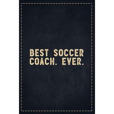 The Funny Office Gag Gifts: Best Soccer Coach. Ever. Composition Notebook Lightly Lined Pages Daily Journal Blank Diary Notepad 6x9