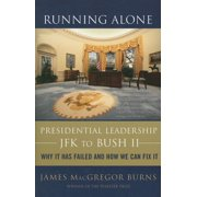 Running Alone: Presidential Leadership from JFK to Bush II (Paperback)