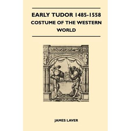 Early Tudor 1485-1558 - Costume of the Western World