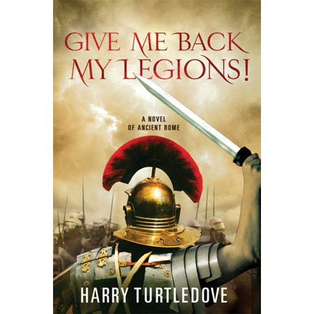 Give Me Back My Legions! : A Novel of Ancient (Harry Nilsson For Me And My Gal)