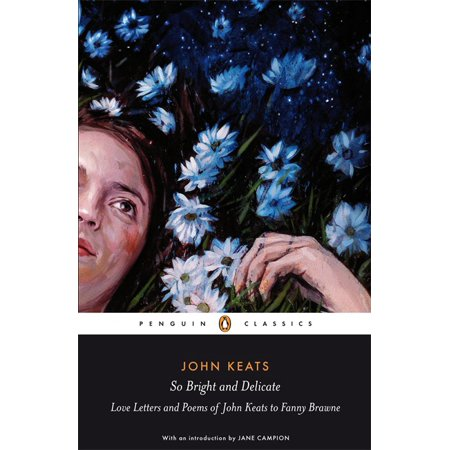 Penguin Classics So Bright and Delicate : Love Letters and Poems of John Keats to Fanny Brawne - So Bright