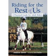 Riding for the Rest of Us : A Practical Guide for Adult Riders