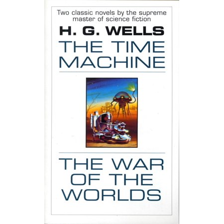 The Time Machine and The War of the Worlds : Two Novels in One