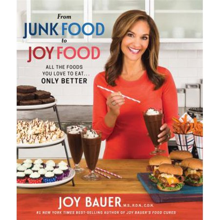 From Junk Food To Joy Food  All The Foods You Love To Eat    Only Better