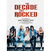 The Decade That Rocked : The Photography of Mark Weissguy Weiss Heavy Metal Rock Photography Biography Gifts for Heavy Metal Fans (Hardcover)