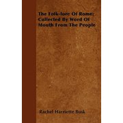 The Folk-Lore of Rome; Collected by Word of Mouth from the People